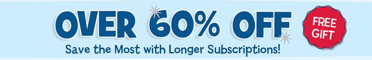 Save over 60% when you lock in savings with a longer subscription, plus get a FREE gift!