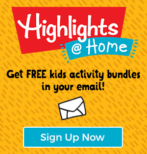 Sign up for Highlights at Home emails to get free kids activity bundles delivered to your inbox.