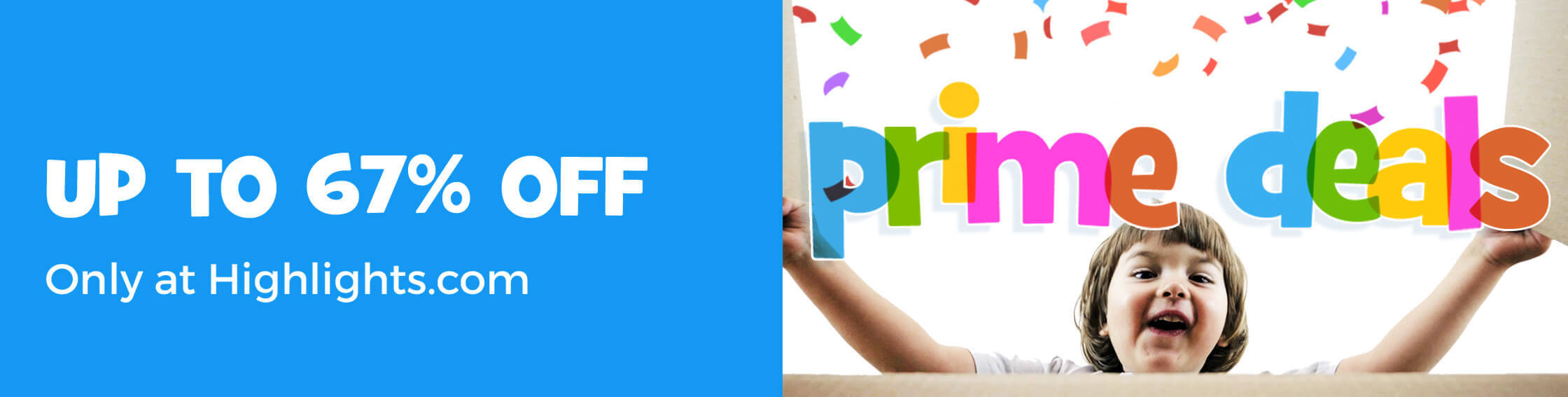 Save up to 67% during Prime Week – only at Highlights dot com!