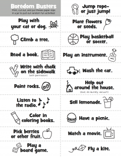 "Stop summer boredom—before it sets in. Print out this printable, then get the kids to cut these boredom busters into slips and put them in a Mason jar. The next time you hear ""I'm bored,"" point to the jar and don't take any excuses. There's so much to do!"