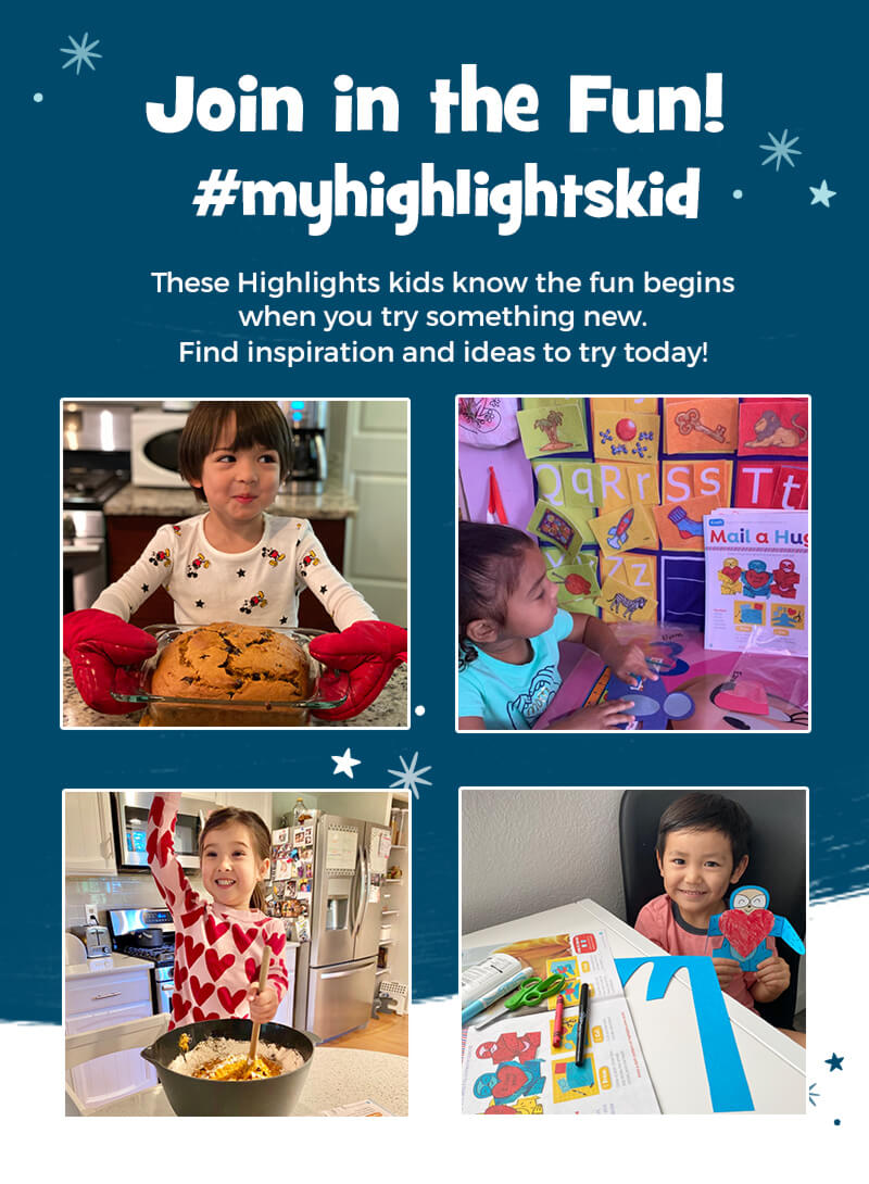 Join in the fun with Highlights at Home and try something new! Share your photos with hashtag My Highlights Kid.